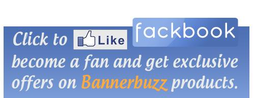 Like Us On Facebook and Get updates, Exclusive Offers and more! Bannerbuzz